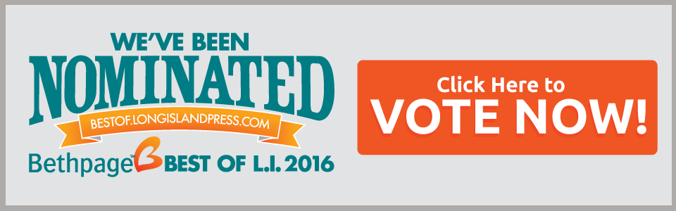 Click here to Vote for us for Best of Long Island 2016